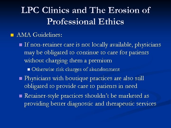 LPC Clinics and The Erosion of Professional Ethics n AMA Guidelines: n If non-retainer