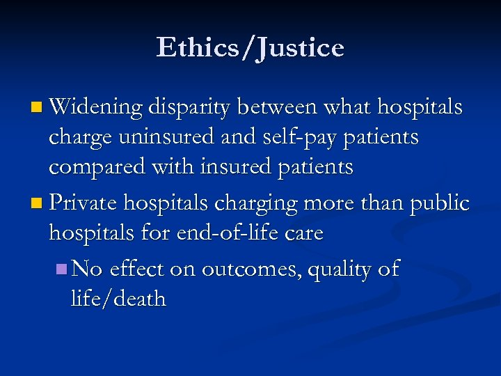 Ethics/Justice n Widening disparity between what hospitals charge uninsured and self-pay patients compared with