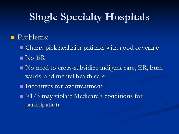 Single Specialty Hospitals n Problems: Cherry pick healthier patients with good coverage n No