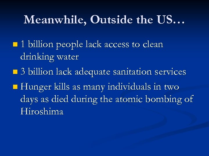 Meanwhile, Outside the US… n 1 billion people lack access to clean drinking water