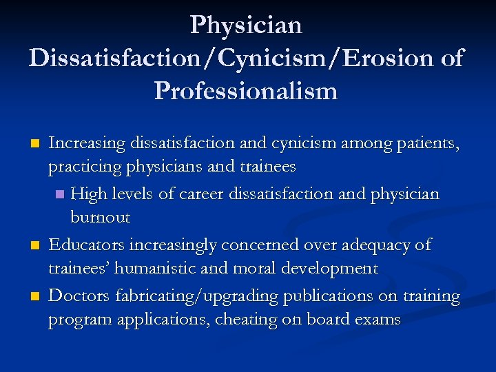 Physician Dissatisfaction/Cynicism/Erosion of Professionalism n n n Increasing dissatisfaction and cynicism among patients, practicing