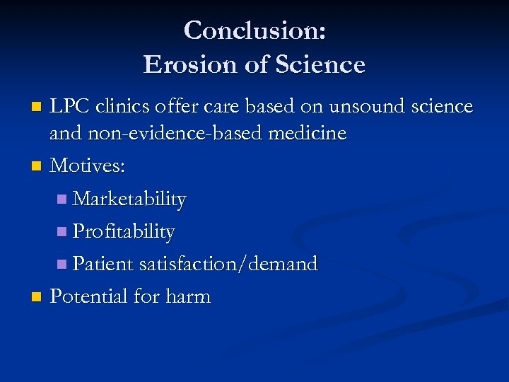 Conclusion: Erosion of Science LPC clinics offer care based on unsound science and non-evidence-based