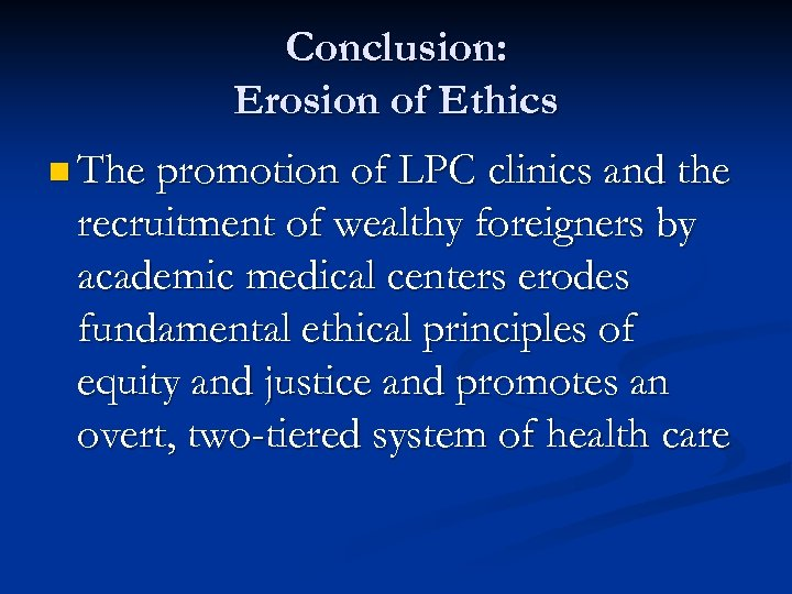 Conclusion: Erosion of Ethics n The promotion of LPC clinics and the recruitment of