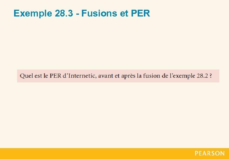 Exemple 28. 3 - Fusions et PER