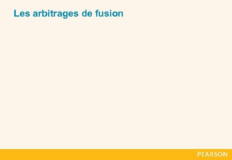Les arbitrages de fusion