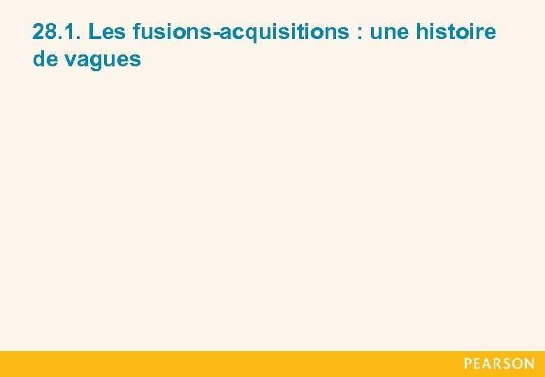 28. 1. Les fusions-acquisitions : une histoire de vagues