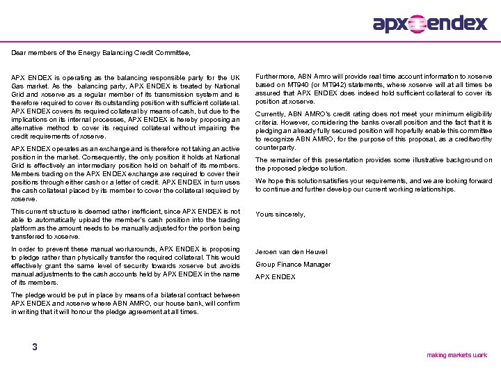 Dear members of the Energy Balancing Credit Committee, APX ENDEX is operating as the