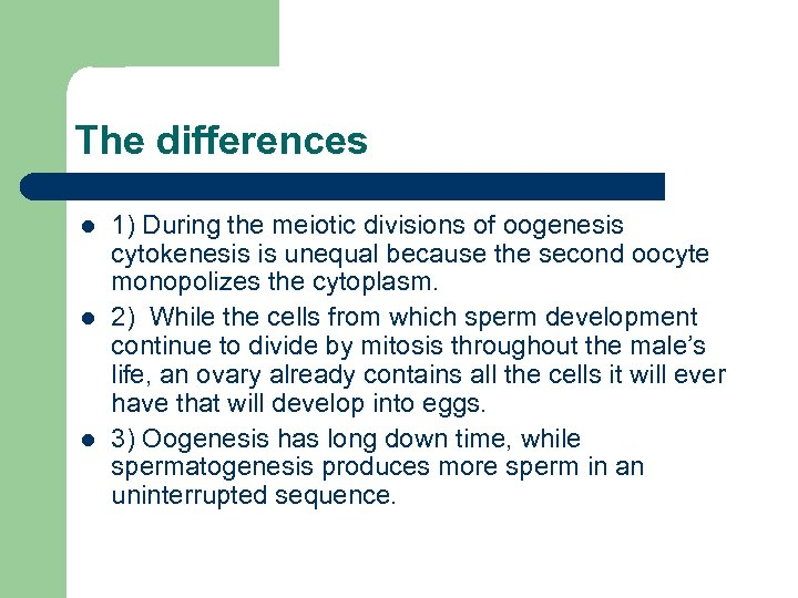 The differences l l l 1) During the meiotic divisions of oogenesis cytokenesis is