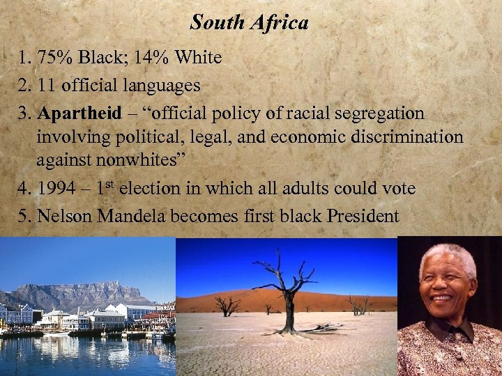 South Africa 1. 75% Black; 14% White 2. 11 official languages 3. Apartheid –