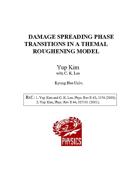 DAMAGE SPREADING PHASE TRANSITIONS IN A THEMAL ROUGHENING MODEL Yup Kim with C.