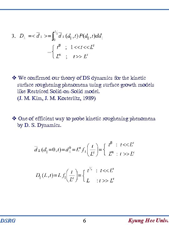 3. We confirmed our theory of DS dynamics for the kinetic surface roughening phenomena