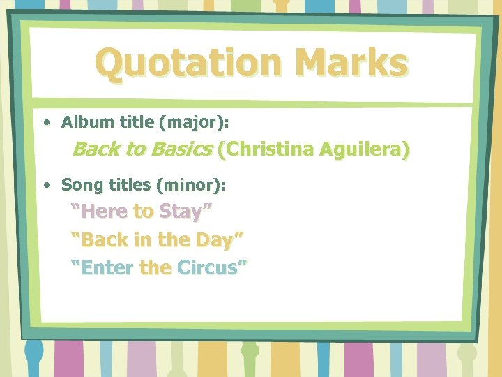 Quotation Marks • Album title (major): Back to Basics (Christina Aguilera) • Song titles