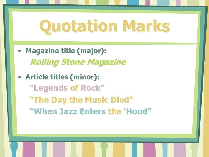 "Quotation Marks • Magazine title (major): Rolling Stone Magazine • Article titles (minor): ""Legends"