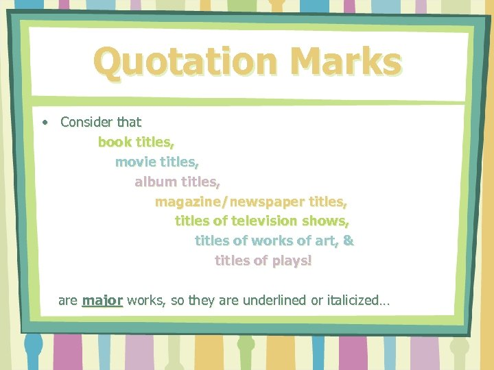 Quotation Marks • Consider that book titles, movie titles, album titles, magazine/newspaper titles, titles