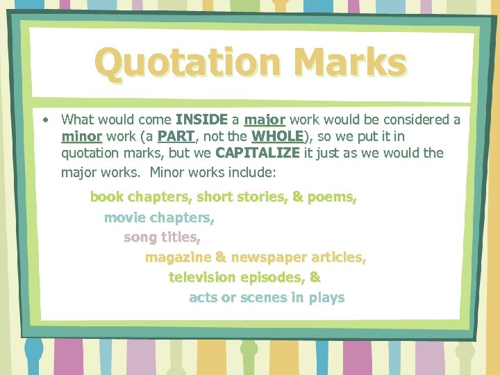 Quotation Marks • What would come INSIDE a major work would be considered a