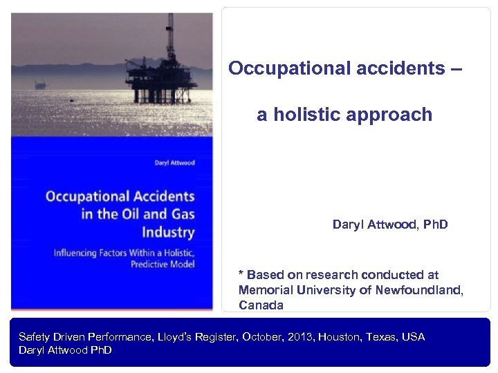 Occupational accidents – a holistic approach Daryl Attwood, Ph. D * Based on research