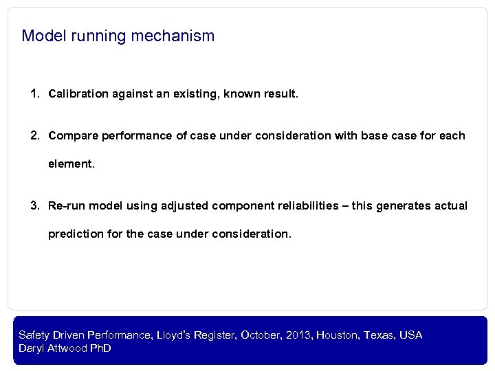 Model running mechanism 1. Calibration against an existing, known result. 2. Compare performance of
