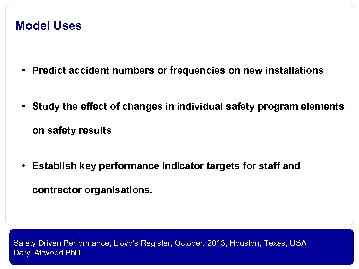 Model Uses • Predict accident numbers or frequencies on new installations • Study the