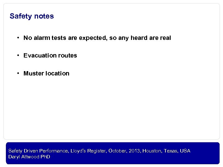 Safety notes • No alarm tests are expected, so any heard are real •