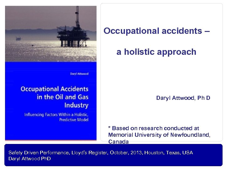 Occupational accidents – a holistic approach Daryl Attwood, Ph D * Based on research