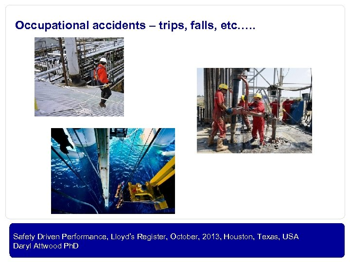 Occupational accidents – trips, falls, etc. …. OIL AND GAS Safety Driven Performance, Lloyd's