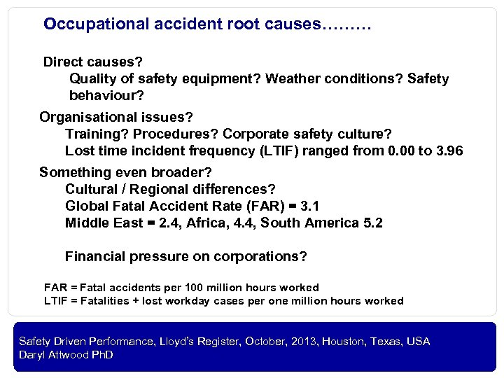 Occupational accident root causes……… Direct causes? Quality of safety equipment? Weather conditions? Safety behaviour?
