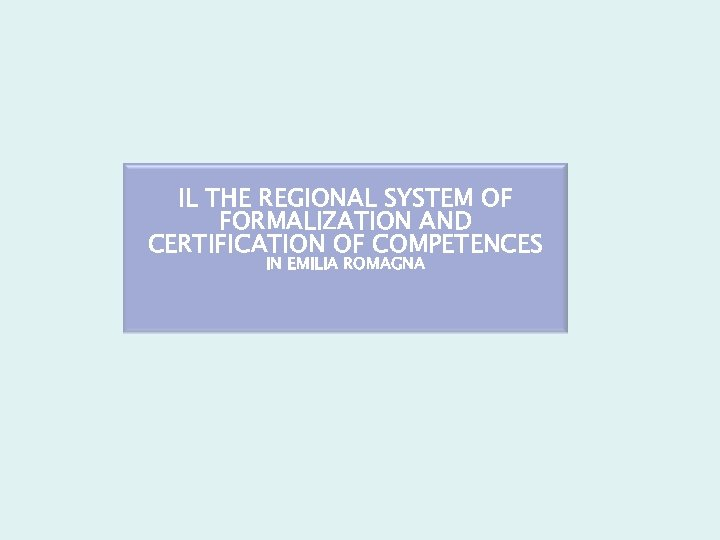 IL THE REGIONAL SYSTEM OF FORMALIZATION AND CERTIFICATION OF COMPETENCES IN EMILIA ROMAGNA