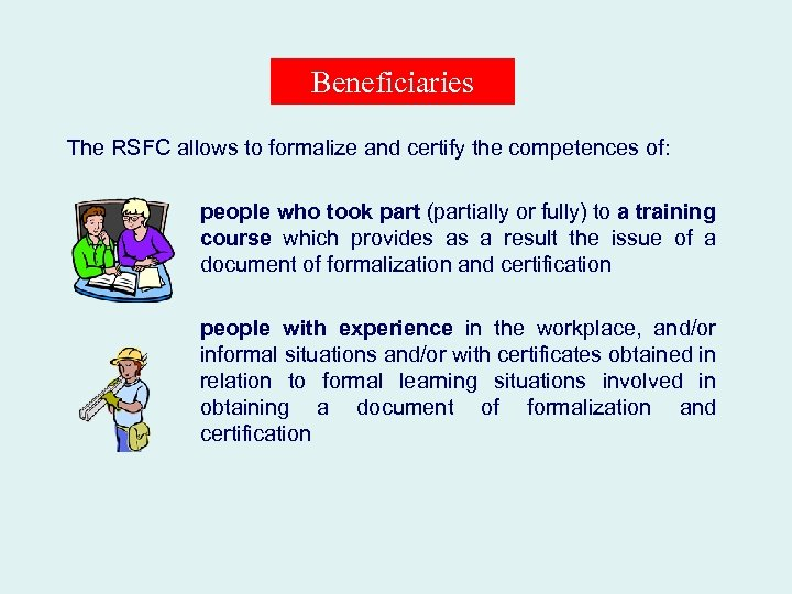 Beneficiaries The RSFC allows to formalize and certify the competences of: people who took