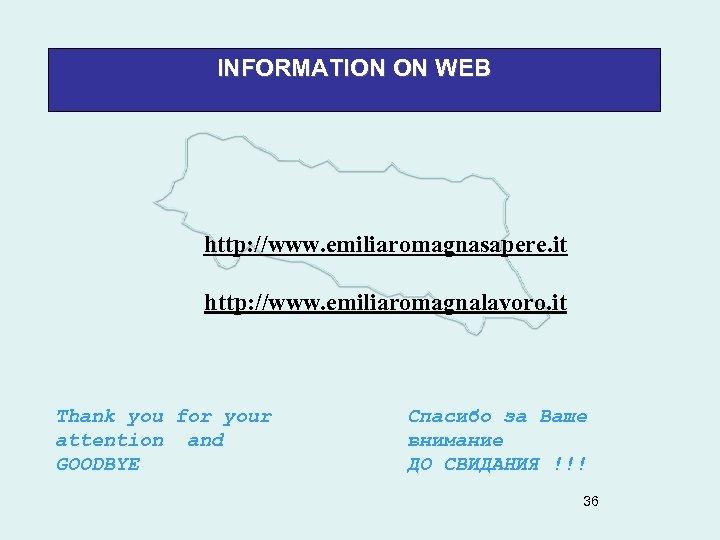 INFORMATION ON WEB http: //www. emiliaromagnasapere. it http: //www. emiliaromagnalavoro. it Thank you for