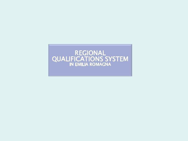 REGIONAL QUALIFICATIONS SYSTEM IN EMILIA ROMAGNA