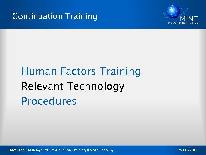 Continuation Training Human Factors Training Relevant Technology Procedures Meet the Challenges of Continuation Training