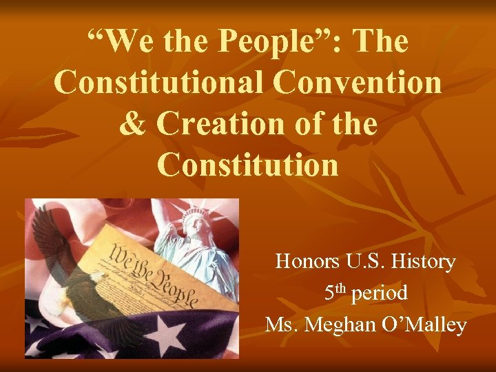 """""""We the People"""": The Constitutional Convention & Creation of the Constitution Honors U. S."""