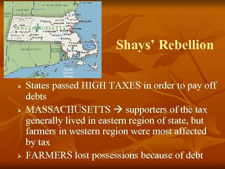 Shays' Rebellion Ø Ø Ø States passed HIGH TAXES in order to pay off