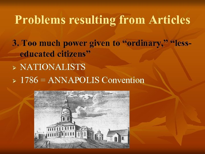 "Problems resulting from Articles 3. Too much power given to ""ordinary, "" ""lesseducated citizens"""