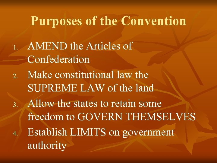 Purposes of the Convention 1. 2. 3. 4. AMEND the Articles of Confederation Make