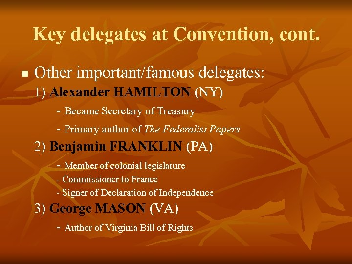 Key delegates at Convention, cont. n Other important/famous delegates: 1) Alexander HAMILTON (NY) -