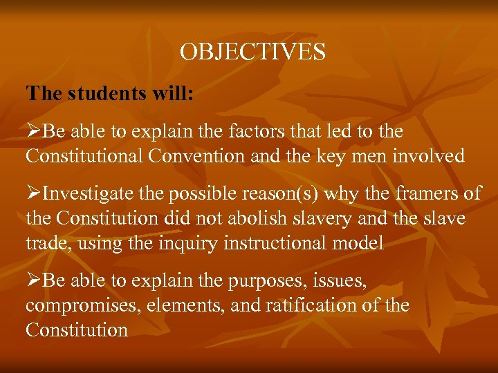 OBJECTIVES The students will: ØBe able to explain the factors that led to the