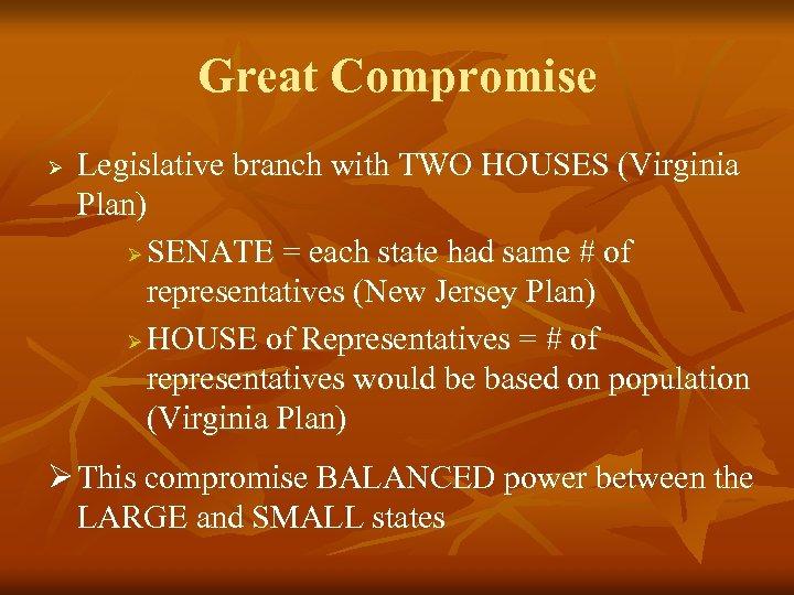 Great Compromise Ø Legislative branch with TWO HOUSES (Virginia Plan) Ø SENATE = each