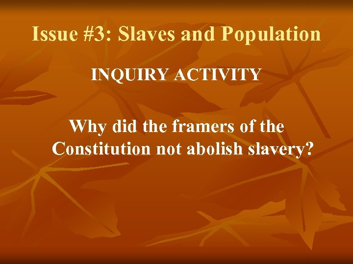 Issue #3: Slaves and Population INQUIRY ACTIVITY Why did the framers of the Constitution