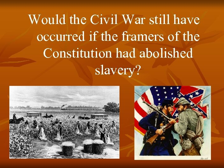 Would the Civil War still have occurred if the framers of the Constitution had