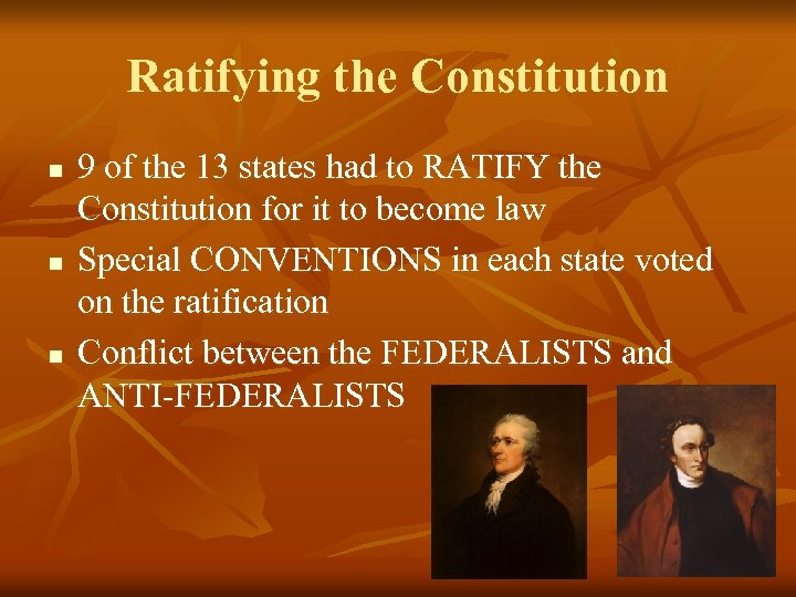 Ratifying the Constitution n 9 of the 13 states had to RATIFY the Constitution