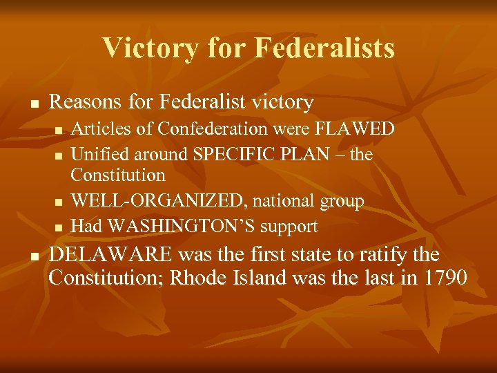 Victory for Federalists n Reasons for Federalist victory n n n Articles of Confederation