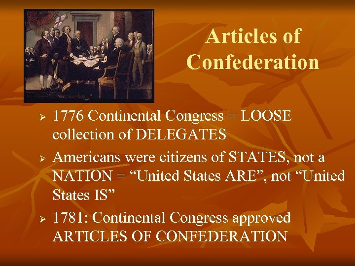 Articles of Confederation Ø Ø Ø 1776 Continental Congress = LOOSE collection of DELEGATES