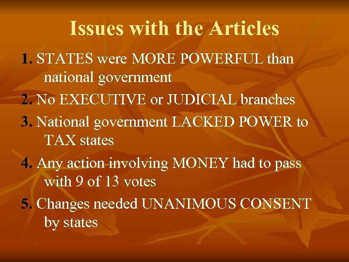 Issues with the Articles 1. STATES were MORE POWERFUL than national government 2. No
