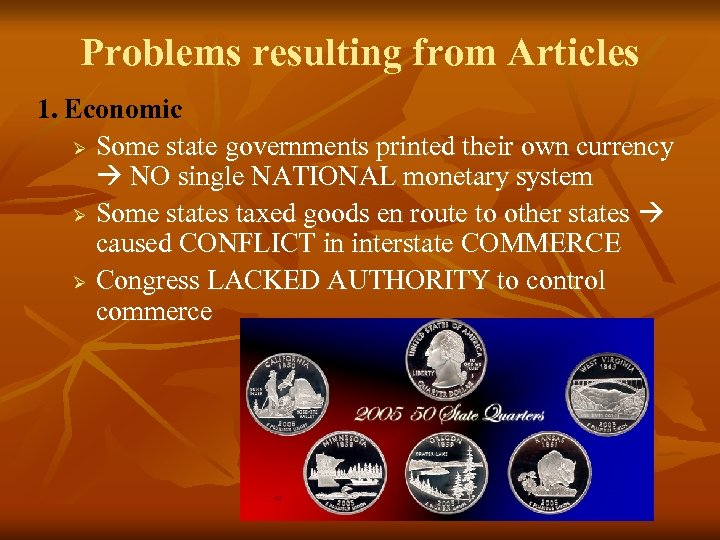 Problems resulting from Articles 1. Economic Ø Some state governments printed their own currency