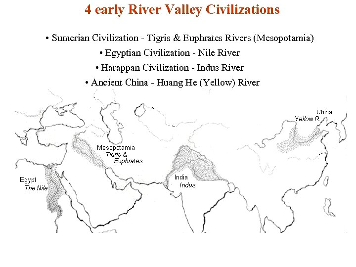 4 early River Valley Civilizations • Sumerian Civilization - Tigris & Euphrates Rivers (Mesopotamia)