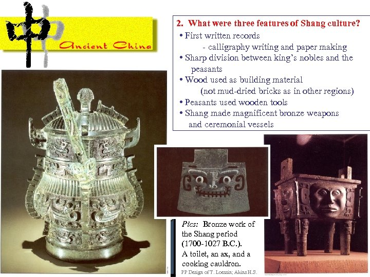 2. What were three features of Shang culture? • First written records - calligraphy