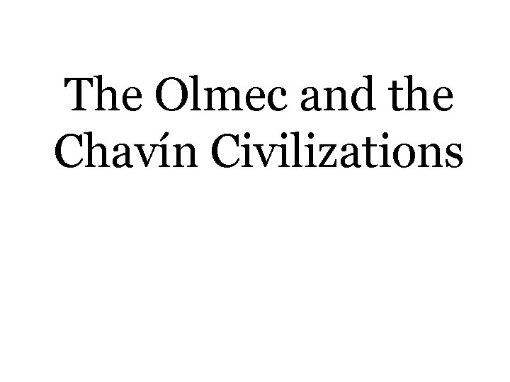 The Olmec and the Chavín Civilizations