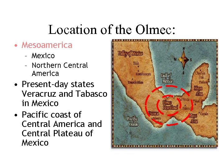 Location of the Olmec: • Mesoamerica – Mexico – Northern Central America • Present-day