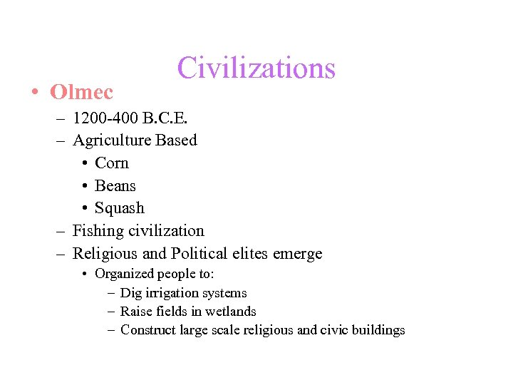 • Olmec Civilizations – 1200 -400 B. C. E. – Agriculture Based •